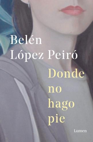 """""""Donde no hago pie"""", la última novela de Belén López Peiró."""